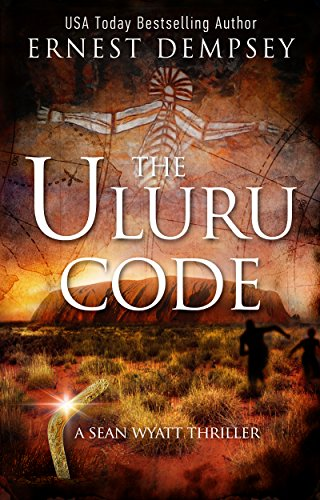 The Uluru Code: A Sean Wyatt Archaeological Thriller (Sean Wyatt Adventure Book 10)