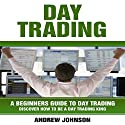 Day Trading: A Beginner's Guide to Day Trading Audiobook by Andrew Johnson Narrated by Mark Smeltzer
