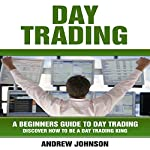 Day Trading: A Beginner's Guide to Day Trading | Andrew Johnson