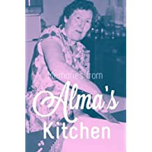 Memories from Alma's Kitchen: A Culinary Journey in Time
