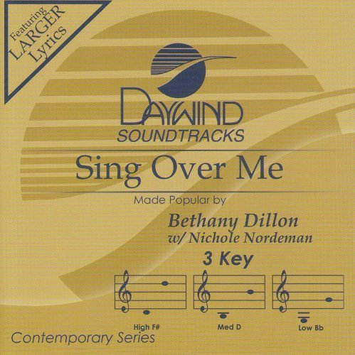 Sing Over Me [Accompaniment/Performance Track] by Made Popular By: Bethany Dillon w/Nichole Nordeman
