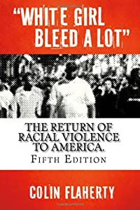 White Girl Bleed a Lot: the Return of Racial Violence to America, 5th Edition
