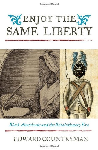 Enjoy the Same Liberty: Black Americans and the Revolutionary Era (The African American Experience Series)