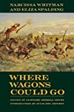 img - for Where Wagons Could Go: Narcissa Whitman and Eliza Spaulding book / textbook / text book