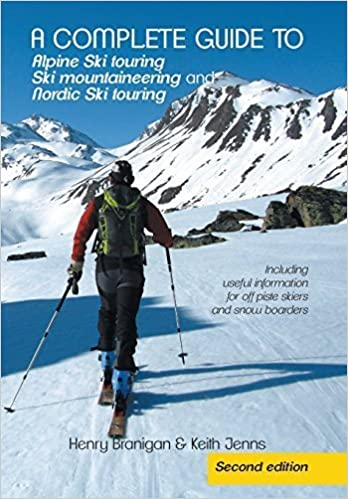 Meilleure source pour télécharger des livres audio A complete guide to Alpine Ski touring Ski mountaineering and Nordic Ski touring: Including useful information for off piste skiers and snow boarders by Branigan, Henry, Jenns, Keith (2014) Hardcover