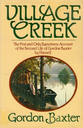 (Village Creek: The first and only eyewitness account of the second life of Gordon Baxter)