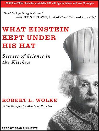What Einstein Kept Under His Hat: Secrets of Science in the Kitchen