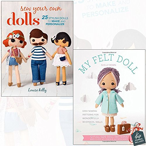 Sew Your Own Dolls and My Felt Doll 2 Books Bundle Collection With Gift Journal - 25 stylish dolls to make and personalize, Easy sewing patterns for wonderfully whimsical dolls (Pattern Doll Book)