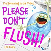 I'm Swimming in the Toilet... PLEASE DON'T FLUSH!