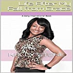 Life After My Fall from Grace: A Daily Inspirational Book   Kelly Stone