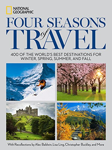 Four Seasons of Travel: 400 of the World's Best Destinations in Winter, Spring, Summer, and Fall (The Four Seasons Winter Spring Summer Fall)