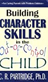 Building Character Skills in the Out-of-Control Child, C. R. Partridge, 1568251181