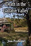 Death in the Gallatin Valley, Jim Perkins, 1496121880