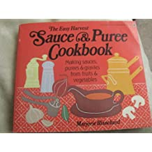 The Easy Harvest Sauce and Puree Cookbook
