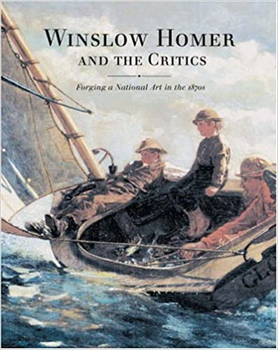 Forging a National Art in the 1870s Winslow Homer and the Critics