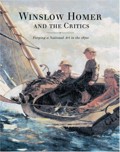 Download Winslow Homer and the Critics: Forging a National Art in the 1870s PDF