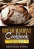 Bread Machine Cookbook: 40 Tasty Bread Machine Recipes for Homemade Bread
