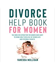 Divorce Help Book for Women: The Book on Separation for Women Who Want to Know How to Believe in Themselves and Personal Rebirth