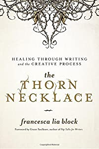Image result for The Thorn Necklace: Healing Through Writing and the Creative Process