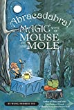 Abracadabra! Magic with Mouse and Mole (A Mouse and Mole Story)
