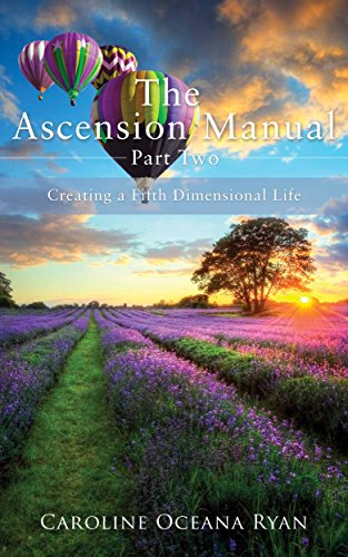 The Ascension Manual - Part Two: Creating a Fifth Dimensional Life (The Ascension Manual Series Book 2) -