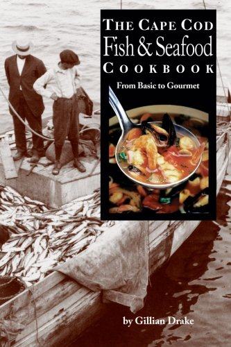 The Cape Cod Fish & Seafood Cookbook: From Basic to Gourmet (Fish Recipes From The Sea)