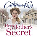 Her Mother's Secret Audiobook by Catherine King Narrated by Jacqueline King