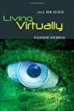 img - for Living Virtually: Researching New Worlds (Digital Formations) book / textbook / text book