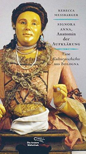 Signora Anna, Anatomin der Aufklärung: Eine Kulturgeschichte aus Bologna (Die Andere Bibliothek, Band 367)