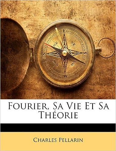Lire en ligne Fourier, Sa Vie Et Sa Theorie epub, pdf