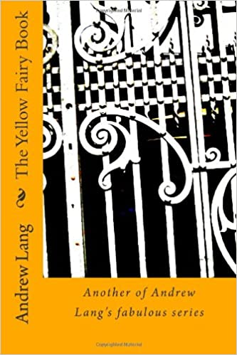 The Yellow Fairy Book: Anopther of Andrew Lang's fabulous series (Andrew Lang series)