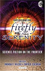 Investigating Firefly and Serenity: Science Fiction on the Frontier (Investigating Cult TV)