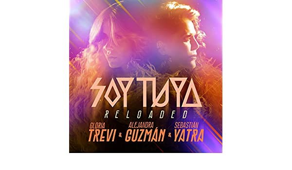 Soy Tuya (Reloaded) by Gloria Trevi & Alejandra Guzmán & Sebastián Yatra on Amazon Music - Amazon.com