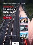 Entwerfen von Bahnanlagen: Regelwerke, Planfeststellung, Bau, Betrieb, Instandhaltung