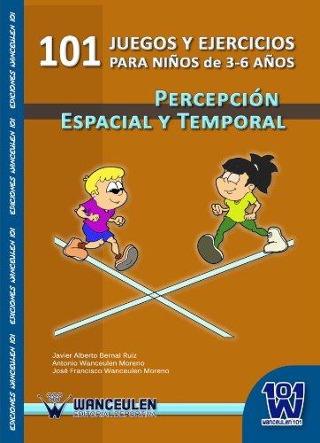 101 Juegos Y Ejercicios Para Niños de 3-6 Años Percepcion Espacial Y Temporal (Spanish Edition) [Javier Alberto Bernal Ruiz] (Tapa Blanda)