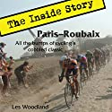 Paris-Roubaix, The Inside Story: All the Bumps of Cycling's Cobbled Classic Audiobook by Les Woodland Narrated by Nick O'Kelly