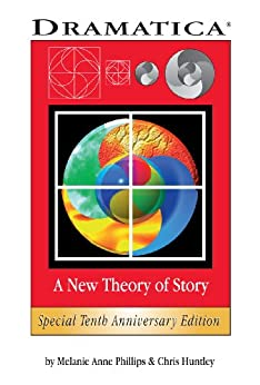 Dramatica: A New Theory of Story by [Phillips, Melanie Anne, Huntley, Chris]
