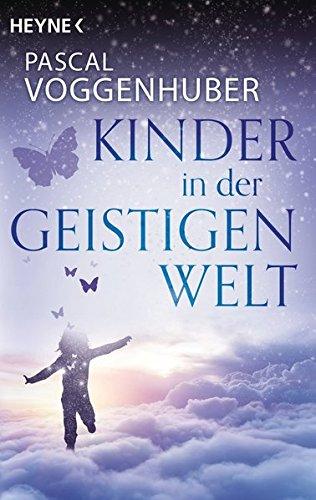Kinder in der Geistigen Welt Taschenbuch – 11. Dezember 2017 Pascal Voggenhuber Heyne Verlag 3453703367 Esoterik