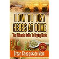 How To Dry Herbs At Home: The Ultimate Guide To Drying Herbs