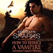 How to Seduce a Vampire (Without Really Trying): Love at Stake, Book 15 | Kerrelyn Sparks