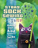 Stray Sock Sewing: Making One of a Kind Creatures from Socks