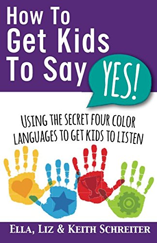 How To Get Kids To Say Yes!: Using the Secret Four Color Languages to Get Kids to Listen by Fortune Network Publishing