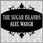 The Sugar Islands   Alec Waugh