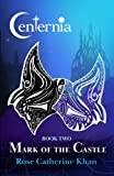 Centernia: Mark of the Castle: Book Two of the Centernia Series (Volume 2) by Rose Catherine Khan