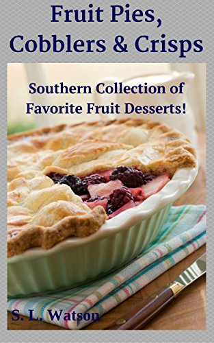 Fruit Pies, Cobblers & Crisps: Southern Collection of Favorite Fruit Desserts! (Southern Cooking Recipes Book 15)