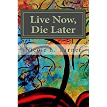 Live Now. Die Later