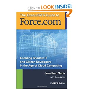 The Executives Guide to force.com: Shadow IT and Citizen Developers in the Age of Cloud Computing Jonathan Sapir and Steve Wood