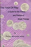 The Field of Play : A Guide for the Theory and Practice of Music Therapy, Kenny, Carolyn B., 0917930509