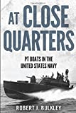 At Close Quarters: PT Boats in the United States Navy