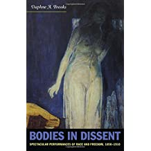 Bodies in Dissent: Spectacular Performances of Race and Freedom, 1850–1910
